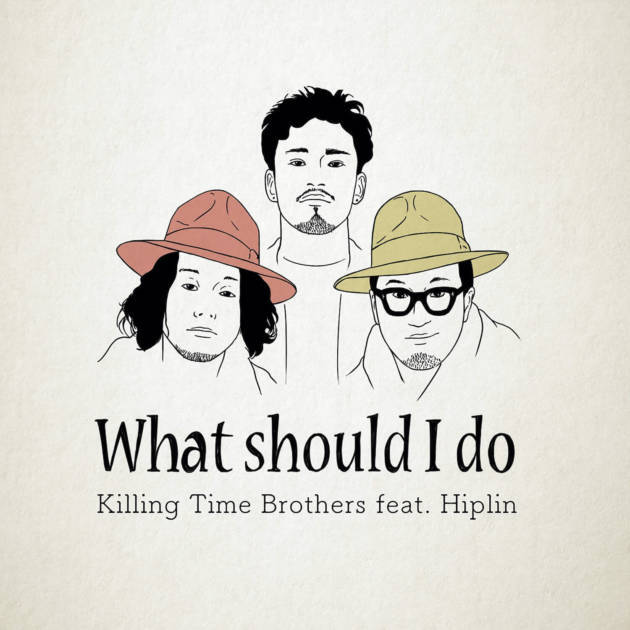 Killing Time Brothers新曲「What should I do ?? feat.Hiplin」ミュージックビデオ公開&12月21日(月)楽曲配信スタートサムネイル画像